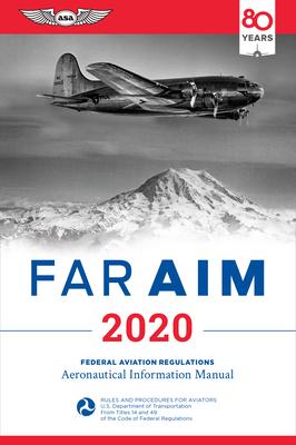 Far/Aim 2020: Federal Aviation Regulations/Aeronautical Information Manual - Federal Aviation Administration (FAA)/Aviation Supplies & Academics (Asa)