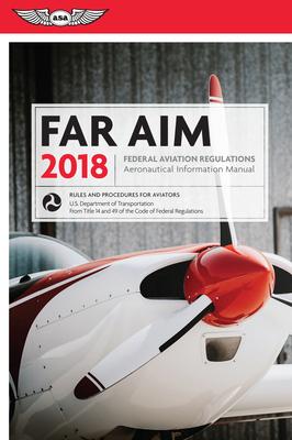 FAR/AIM: Federal Aviation Regulations / Aeronautical Information Manual - Federal Aviation Administration (Faa)/Aviation Supplies & Academics (Asa)