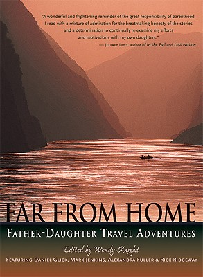 Far from Home: Father-Daughter Travel Adventures - Knight, Wendy (Editor)