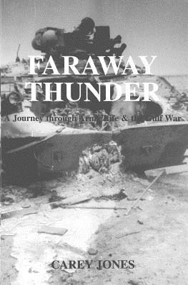 Faraway Thunder: A Journey Through Army Life & the Gulf War - Jones, Carey
