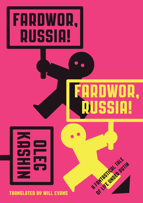 Fardwor, Russia!: A Fantastical Tale of Life Under Putin - Kashin, Oleg, and Evans, Will, DC, PhD (Translated by)