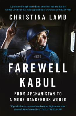 Farewell Kabul: From Afghanistan to a More Dangerous World - Lamb, Christina