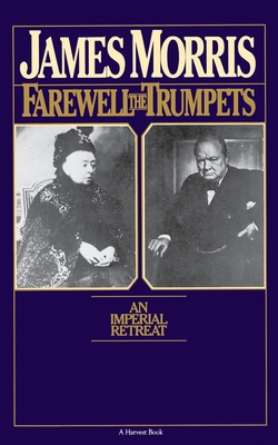 Farewell the Trumpets: An Imperial Retreat - Morris, James