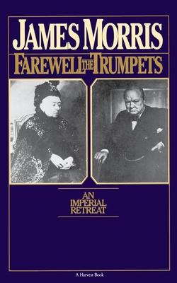 Farewell the Trumpets: An Imperial Retreat - Morris, James, Professor