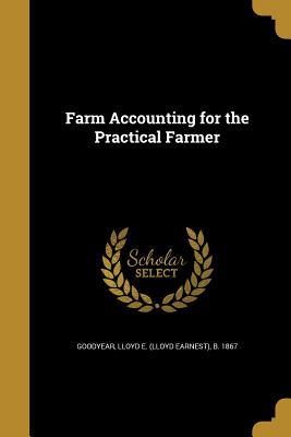 Farm Accounting for the Practical Farmer - Goodyear, Lloyd E (Lloyd Earnest) B 1 (Creator)