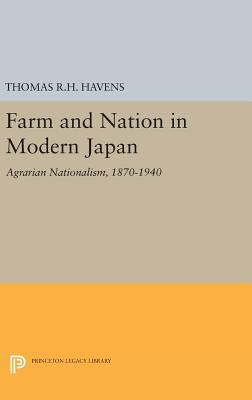Farm and Nation in Modern Japan: Agrarian Nationalism, 1870-1940 - Havens, Thomas R.H.