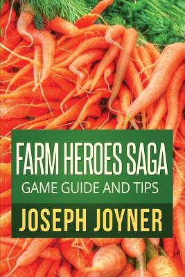 Farm Heroes Saga Game Guide and Tips - Joyner, Joseph