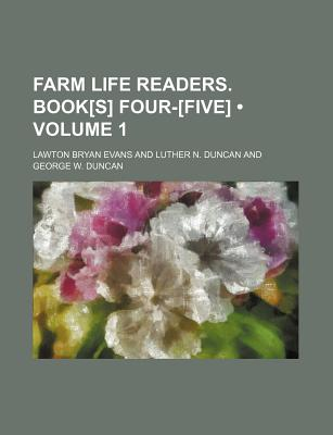 Farm Life Readers. Book[s] Four-[Five] (Volume 1 ) - Evans, Lawton Bryan