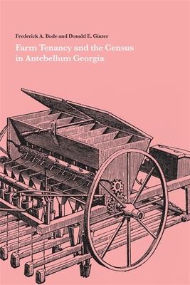 Farm Tenancy and the Census in Antebellum Georgia - Bode, Frederick A, and Ginter, Donald E