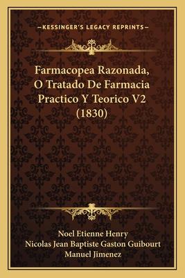 Farmacopea Razonada, O Tratado de Farmacia Practico y Teorico V2 (1830) - Henry, Noel Etienne, and Guibourt, Nicolas Jean Baptiste Gaston, and Jimenez, Manuel (Translated by)