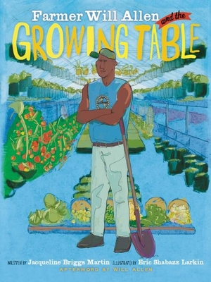 Farmer Will Allen and the Growing Table - Martin, Jacqueline Briggs, and Allen, Will (Afterword by)