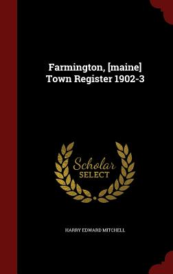 Farmington, [Maine] Town Register 1902-3 - Mitchell, Harry Edward