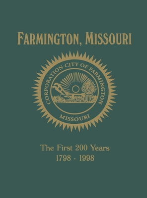 Farmington, Mo: The First 200 Years 1798-1998 - Turner Publishing (Compiled by)