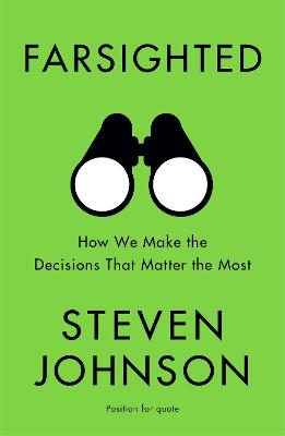 Farsighted: How We Make the Decisions that Matter the Most - Johnson, Steven