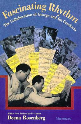 Fascinating Rhythm: The Collaboration of George and Ira Gershwin - Rosenberg, Deena Ruth
