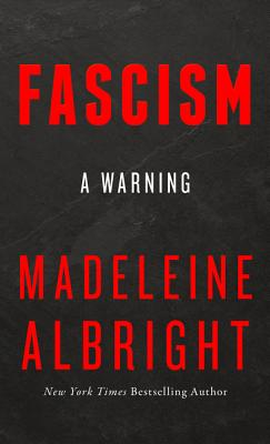 Fascism: A Warning - Albright, Madeleine