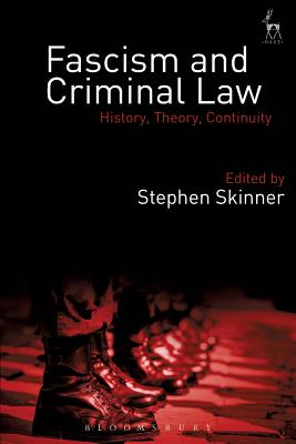 Fascism and Criminal Law: History, Theory, Continuity - Skinner, Stephen, Dr. (Editor)