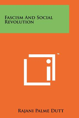 Fascism and Social Revolution - Dutt, Rajani Palme