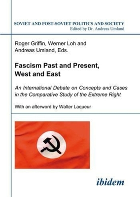 Fascism Past and Present, West and East: An International Debate on Concepts and Cases in the Comparative Study of the Extreme Right - Griffin, Roger (Editor), and Loh, Werner (Editor), and Umland, Andreas (Editor)