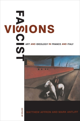 Fascist Visions: Art and Ideology in France and Italy - Affron, Matthew (Editor)