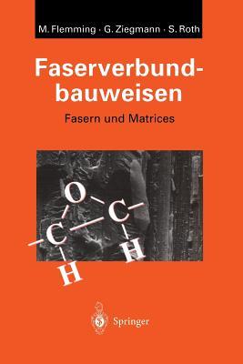 Faserverbundbauweisen: Fasern Und Matrices - Flemming, Manfred, and Ziegmann, Gerhard, and Roth, Siegfried