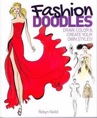 Fashion Doodles: Draw, Colour & Create Your Own Styles! - Neild, Robyn