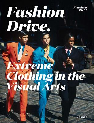 Fashion Drive: Extreme Clothing in the Visual Arts - Becker, Christoph (Text by), and Hug, Catherine (Text by), and Eismann, Sonja (Text by)