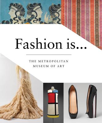 Fashion Is... - Metropolitan Museum of Art the