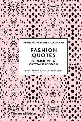 Fashion Quotes: Stylish Wit & Catwalk Wisdom - Mauries, Patrick, and Napias, Jean-Christophe