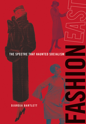 Fashioneast: The Spectre That Haunted Socialism - Bartlett, Djurdja