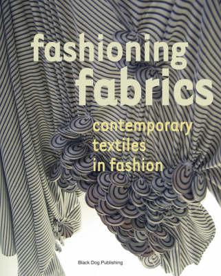 Fashioning Fabrics: Contemporary Textiles in Fashion - Black, Sandy (Editor)