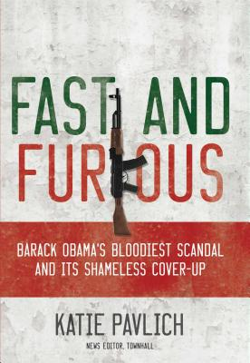 Fast and Furious: Barack Obama's Bloodiest Scandal and the Shameless Cover-Up - Pavlich, Katie