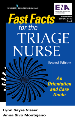 Fast Facts for the Triage Nurse, Second Edition: An Orientation and Care Guide - Visser, Lynn Sayre, Msn, RN, Phn, and Montejano, Anna Sivo, RN, Phn