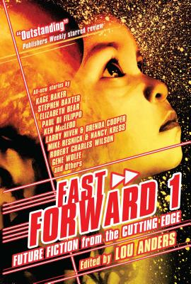 Fast Forward 1: Future Fiction from the Cutting Edge - Anders, Lou (Editor)
