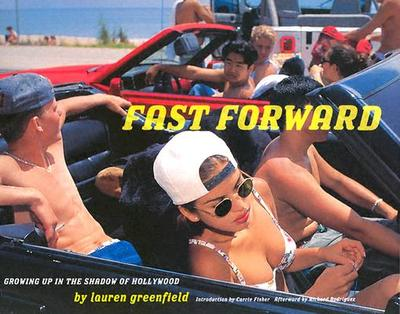Fast Forward: Growing Up in the Shadow of Hollywood - Greenfield, Lauren, and Rodriguez, Richard (Afterword by), and Fisher, Carrie (Introduction by)