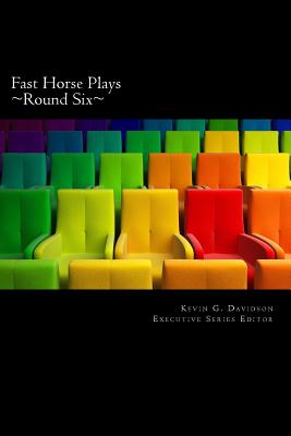 Fast Horse Plays, Round 6: A Collection of One Act Plays - Sorenson, Cora, and Shafer, Craig, and Sasoon, Carl
