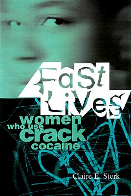 claire sterk fast lives Fast lives: women who use crack cocaine - ebook written by claire sterk read this book using google play books app on your pc, android, ios devices download for offline reading, highlight, bookmark or take notes while you read fast lives: women who use crack cocaine.