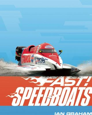 Fast! Speedboats: ...and Other Fast Machines in the Water - Graham, Ian
