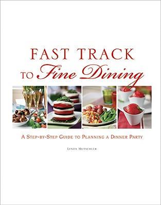 Fast Track to Fine Dining: A Step-By-Step Guide to Planning a Dinner Party - Mutschler, Linda