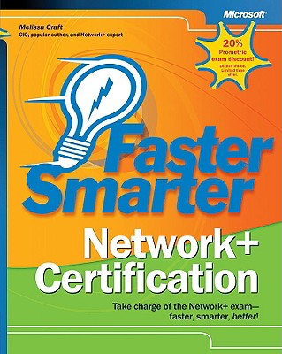 Faster Smarter Network + Certification: Take Charge of the Network+ Exam-Faster, Smarter, Better! - Craft, Melissa