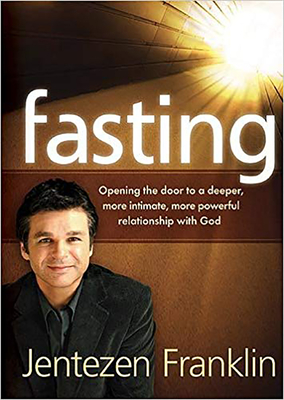 Fasting: Opening the Door to a Deeper, More Intimate, More Powerful Relationship with God - Franklin, Jentezen