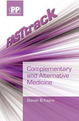 FASTtrack: Complementary and Alternative Medicine - Kayne, Steven B.