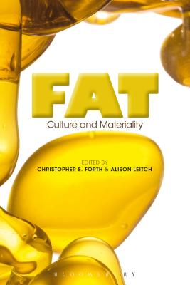 Fat: Culture and Materiality - Forth, Christopher E. (Editor), and Leitch, Alison, Dr. (Editor)