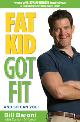 Fat Kid Got Fit: And So Can You! - Baroni, Bill, and DiMarco, Damon, and Eisenson, Howard (Foreword by)