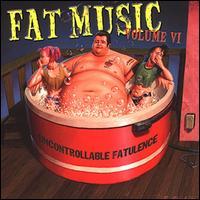 Fat Music, Vol. 6: Uncontrollable Fatulence - Various Artists