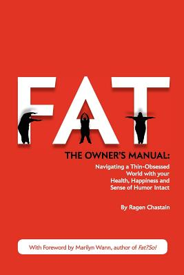 Fat: The Owner's Manual - Chastain, Ragen, and Wann, Marilyn (Foreword by)