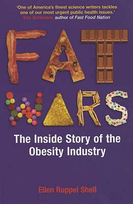 Fat Wars: The Inside Story of the Obesity Industry - Shell, Ellen Ruppel