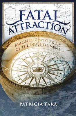 Fatal Attraction: Magnetic Mysteries of the Enlightenment - Fara, Patricia
