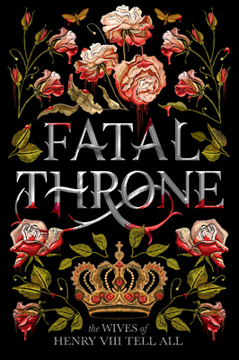 Fatal Throne: The Wives of Henry VIII Tell All - Anderson, M T, and Fleming, Candace, and Hemphill, Stephanie