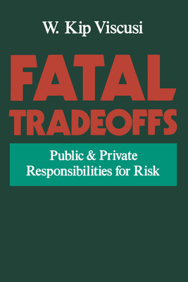 Fatal Tradeoffs: Public and Private Responsibilities for Risk - Viscusi, W Kip